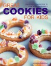 Great Cookies for Kids: Fabulous, Fun Recipes to Cook with Your Family - Joanna Farrow