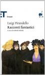 Racconti fantastici - Luigi Pirandello, Gabriele Pedullà