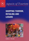 Shopping Tourism, Retailing And Leisure (Aspects of Tourism) - Dallen J. Timothy