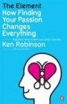 The Element. How Finding Your Passion Changes Everything - Ken Robinson