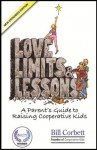 Love, Limits & Lessons Expanded Edition: A Parent's Guide to Raising Cooperative Kids - Bill Corbett