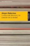 La ética del discurso y la cuestión de la verdad - Jürgen Habermas