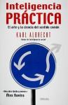 Inteligencia Practica: El Arte y la Ciencia del Sentido Comun = Practical Intelligence - Karl Albrecht, Gabriel Dols