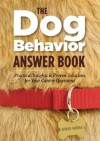 The Dog Behavior Answer Book: Practical Insights & Proven Solutions for Your Canine Questions - Arden Moore