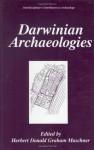 Darwinian Archaeologies (Interdisciplinary Contributions to Archaeology) - Herbert D.G. Maschner, Stephen Shennan