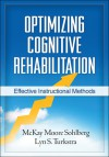 Optimizing Cognitive Rehabilitation: Effective Instructional Methods - McKay Moore Sohlberg, Lyn S. Turkstra, Barbara A. Wilson