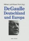 de Gaulle, Deutschland Und Europa - Wilfried Loth, Robert Picht