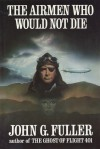 The Airmen Who Would Not Die - John G. Fuller