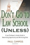 By Paul Campos Don't Go To Law School (Unless): A Law Professor's Inside Guide to Maximizing Opportunity and Minimi - Paul Campos
