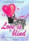 Love is blind. Bedingungslos verfallen - Sophia Chase