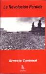 La revolución perdida - Ernesto Cardenal