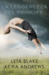 La leggerezza del principe - Leta Blake, Keira Andrews, Cristina Fontana