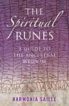 The Spiritual Runes: A Guide to the Ancestral Wisdom - Harmonia Saille