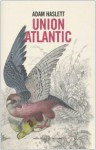 Union Atlantic - Adam Haslett, Carla Palmieri