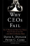 Why Ceos Fail: The 11 Behaviors That Can Derail Your Climb to the Top - And How to Manage Them - Peter C. Cairo, Peter Cairo