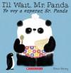 I'll Wait, Mr. Panda / Yo voy a esperar, Sr. Panda (Spanish Edition) - Steve Antony