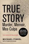 True Story tie-in edition: Murder, Memoir, Mea Culpa - Michael Finkel