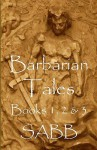 Barbarian Tales - Books 1, 2 & 3 - Sabb