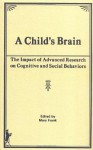 A Child's Brain: The Impact of Advanced Research on Cognitive and Social Behavior - Mary Frank