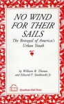 No Wind for Their Sails: The Betrayal of America's Urban Youth - William B. Thomas, Edward F. Stankowski Jr.