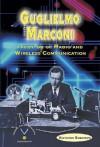 Guglielmo Marconi: Inventor of Radio and Wireless Communication - Victoria Sherrow