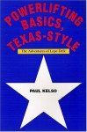 Powerlifting Basics, Texas Style: The Adventures Of Lope Delk - Paul Kelso