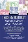 "I Seek My Brethren: Ralph Goldman and ""The Joint"": Rescue, Relief and Reconstruction--The Work of the American Jewish Joint Distribution Committee - Tom Shachtman, Teddy Kollek, Tom Shactman, David S. Wyman, T. Shactman, Mikhail Gorbachev"