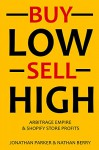 BUY LOW & SELL HIGH (2 in 1 e-commerce Bundle): Arbitrage Empire & Shopify Store Profits - Jonathan Parker, Nathan Berry