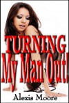 Turning My Man Out! - Alexis Moore