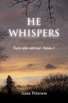 He Whispers: Poetic talks with God - Anne Peterson