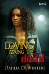 Loving Among the Dead - Dahlia DeWinters