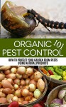 Organic Pest Control 101: How to Protect your Garden from Pests Using Natural Products (Organic Pest Control, all natural, organic gardening, pest prevention, ... urban gardening, backyard farming, farm) - April Stewart, Urban Gardening, Pest Control, Organic Gardening, Pest Prevention, Insect Repellent, Bug Free, Practical Guide