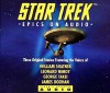 Star Trek: Epics on Audio, Three Original Stories - William Shatner, Leonard Nimoy, George Takei, James Doohan