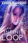 An Infinite Loop (Timeloopers, #3) - Dan Rix