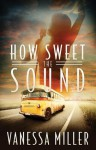 How Sweet the Sound: How Sweet the Sound Series - Book 1 - Vanessa Miller