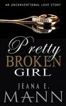 Pretty Broken Girl: An Unconventional Love Story - Jeana E. Mann
