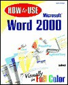How to Use Microsoft Word 2000 - Sherry Willard Kinkoph Gunter
