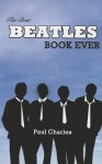 The Best Beatles Book Ever - Paul Charles
