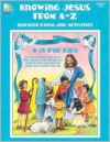 Knowing Jesus From A-Z (Inspiring Poems and Activities, Grades K-2) - Kathleen Wilcox
