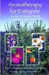 Aromatherapy for Everyone: Discover the Secrets of Health and Happiness with Essential Oils - P.J. Pierson