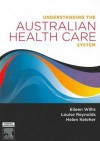 Understanding The Australian Health Care System - Eileen Willis, Louise Reynolds, Martin G.D. Kelleher