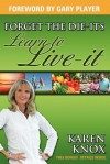 Forget the Die-Its; Learn to Live-It! - Karen Knox