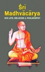 Sri Madhvacarya His Life Religion And Philosophy - Swami Tapasyananda