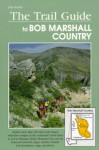 The Trail Guide To Bob Marshall Country - Erik Molvar