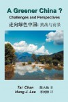 A Greener China?: Challenges and Perspective - Tai Chan, Hung J Lee
