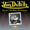 Von Dutch: The Art, The Myth, The Legend - Pat Ganahl