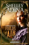 Fields of Air: A steampunk adventure novel (Magnificent Devices Book 10) - Shelley Adina