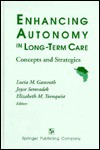 Enhancing Autonomy in Long-Term Care: Concepts and Strategies - Lucia Gamroth, Joyce Semradek, Elizabeth M. Tornquist