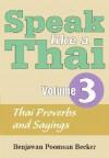 Speak Like a Thai, Vol. 3: Thai Proverbs and Sayings - Benjawan Poomsan Becker