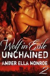 Unchained (Wolf in Exile Part II): Shapeshifter Paranormal Romance - Amber Ella Monroe, Ambrielle Kirk